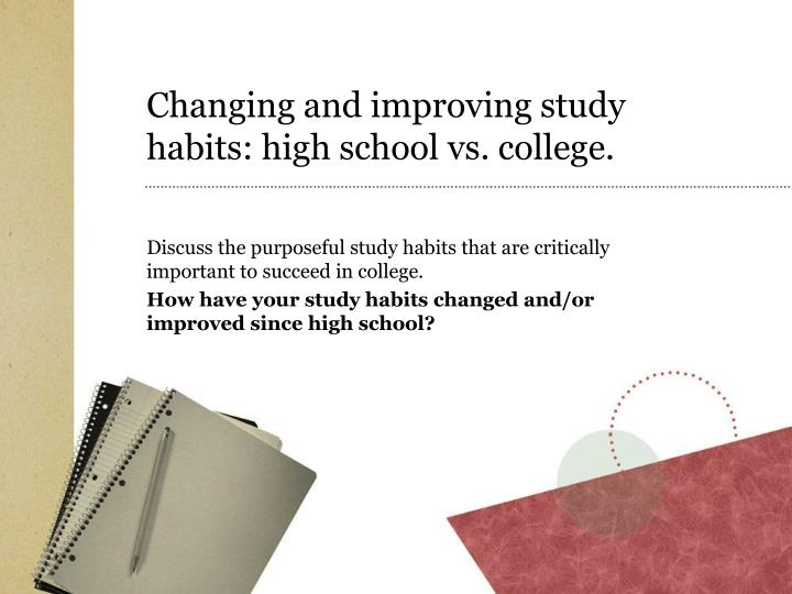 Changing and improving study habits: high school vs. college.