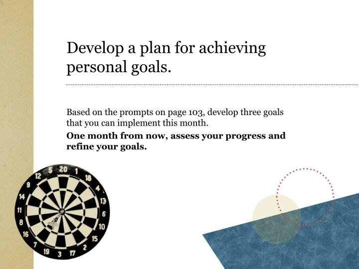 Develop a plan for achieving personal goals.