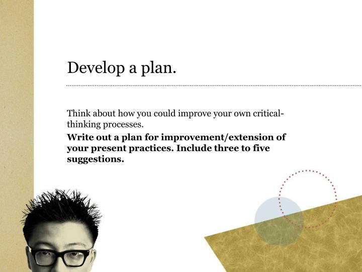 Develop a plan.
