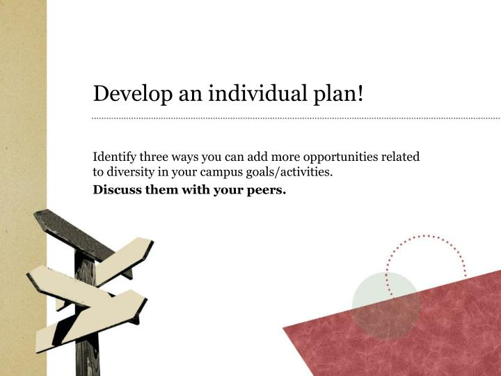 Develop an individual plan!