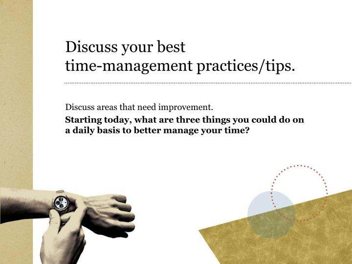 Discuss your best time management practices tips