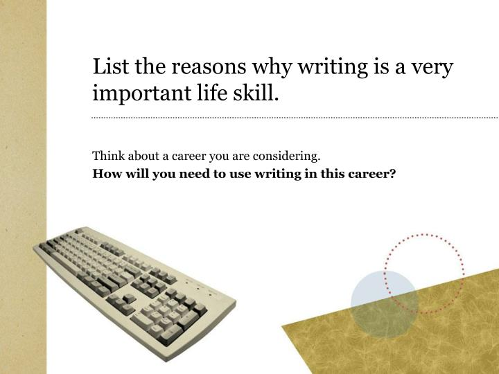 List the reasons why writing is a very important life skill.
