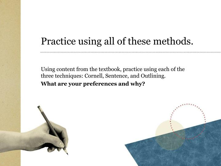 Practice using all of these methods.