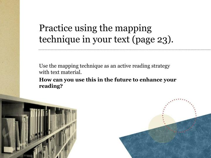 Practice using the mapping technique in your text (page 23).