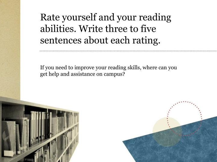 Rate yourself and your reading abilities. Write three to five sentences about each rating.