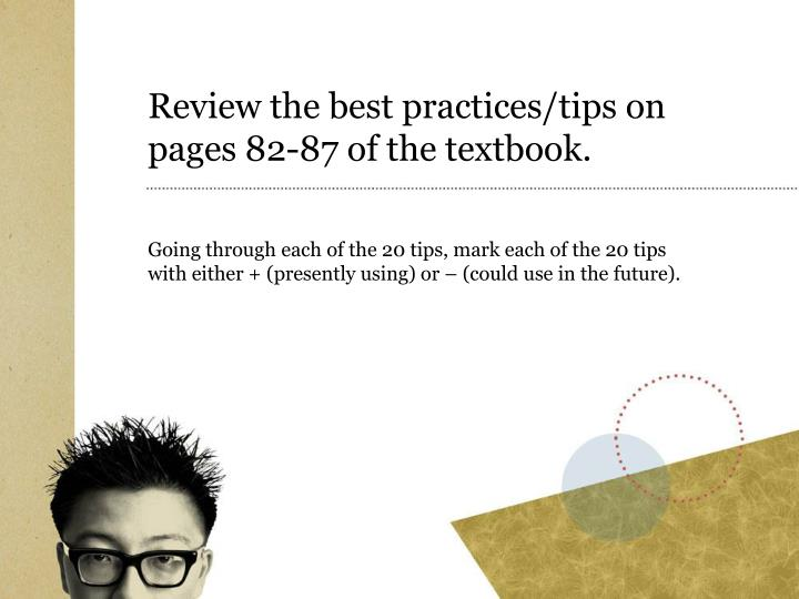 Review the best practices/tips on pages 82-87 of the textbook.
