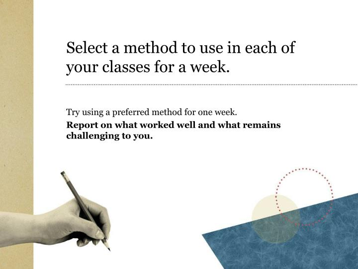 Select a method to use in each of your classes for a week.