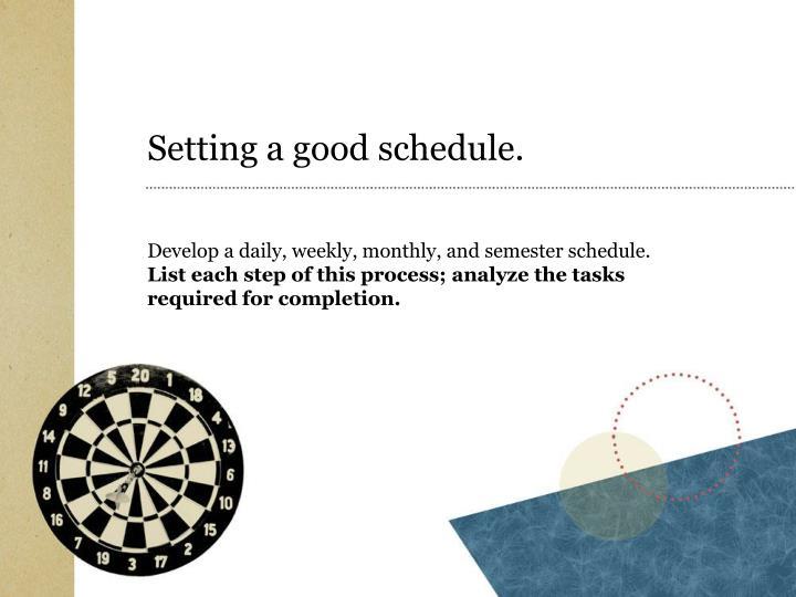 Setting a good schedule.