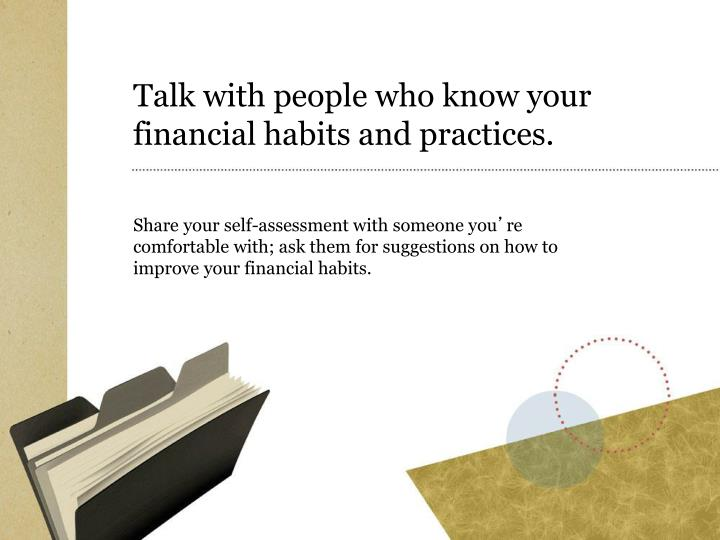 Talk with people who know your financial habits and practices.