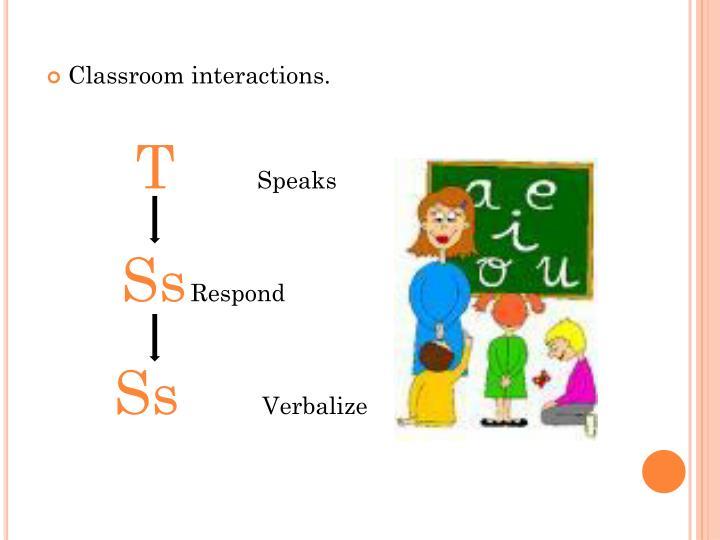Classroom interactions.