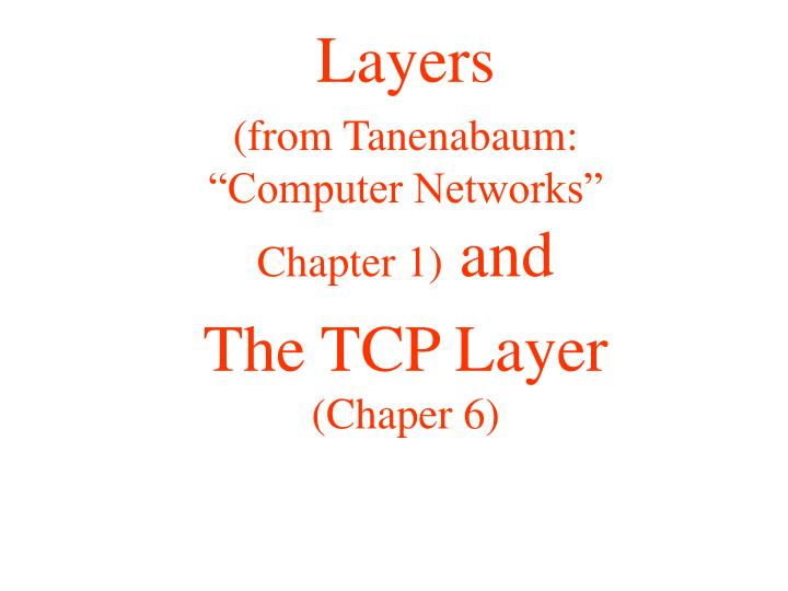 layers from tanenabaum computer networks chapter 1 and the tcp layer chaper 6