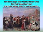 for three days they thanked their god for their good harvest and their happy year in a new country