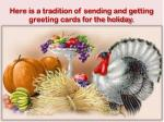 here is a tradition of sending and getting greeting cards for the holiday