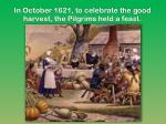 in october 1621 to celebrate the good harvest the pilgrims held a feast