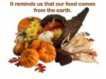 it reminds us that our food comes from the earth
