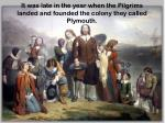 it was late in the year when the pilgrims landed and founded the colony they called plymouth