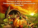 the horn of plenty is a familiar thanksgiving symbol it s also a popular decoration