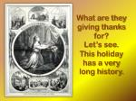 what are they giving thanks for let s see this holiday has a very long history