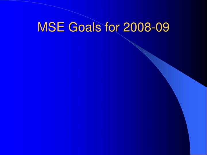 MSE Goals for 2008-09