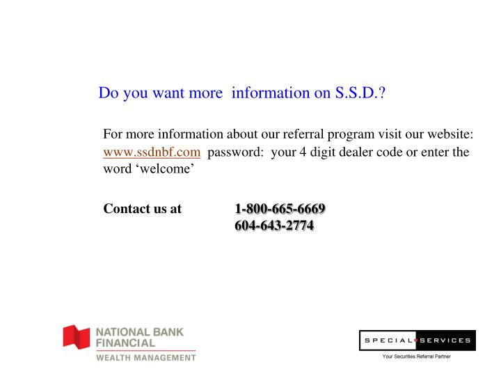 Do you want more  information on S.S.D.?