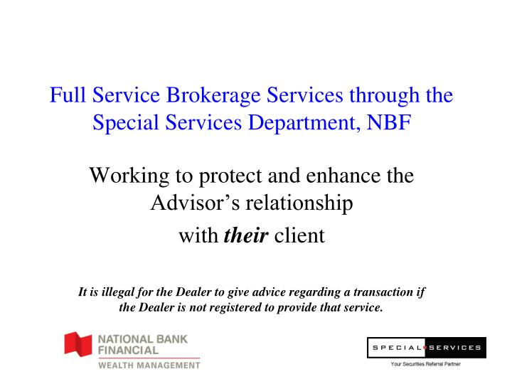Full service brokerage services through the special services department nbf