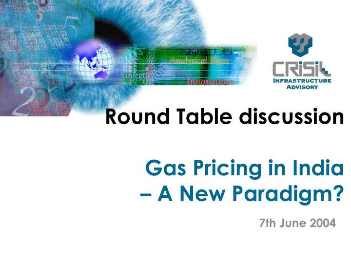 round table discussion gas pricing in india a new paradigm n.