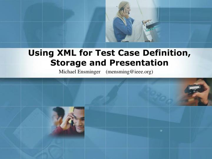 Using xml for test case definition storage and presentation