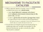 mechanisms to facilitate catalysis2