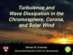 turbulence and wave dissipation in the chromosphere corona and solar wind