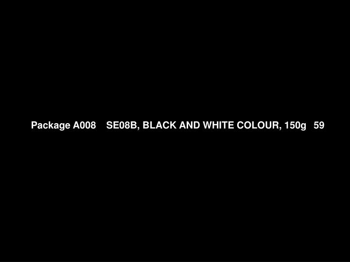 Package A008   SE08B, BLACK AND WHITE COLOUR, 150g 59