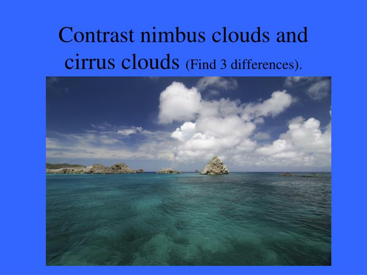 Contrast nimbus clouds and cirrus clouds