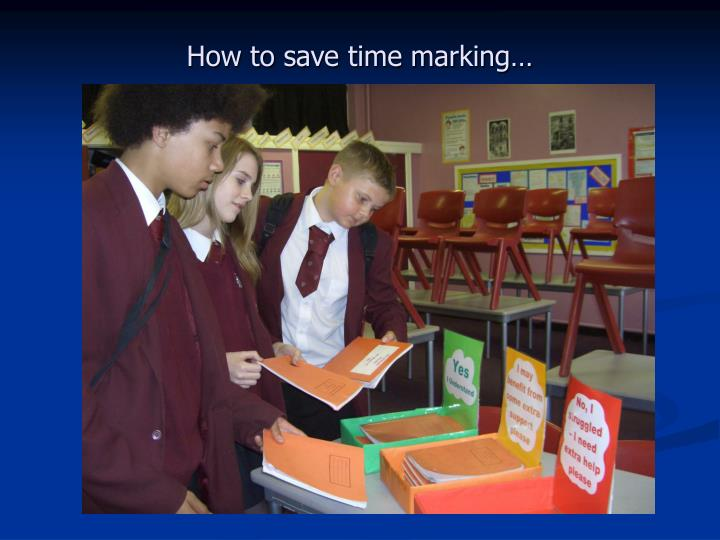How to save time marking…