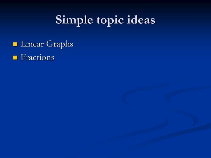 Simple topic ideas
