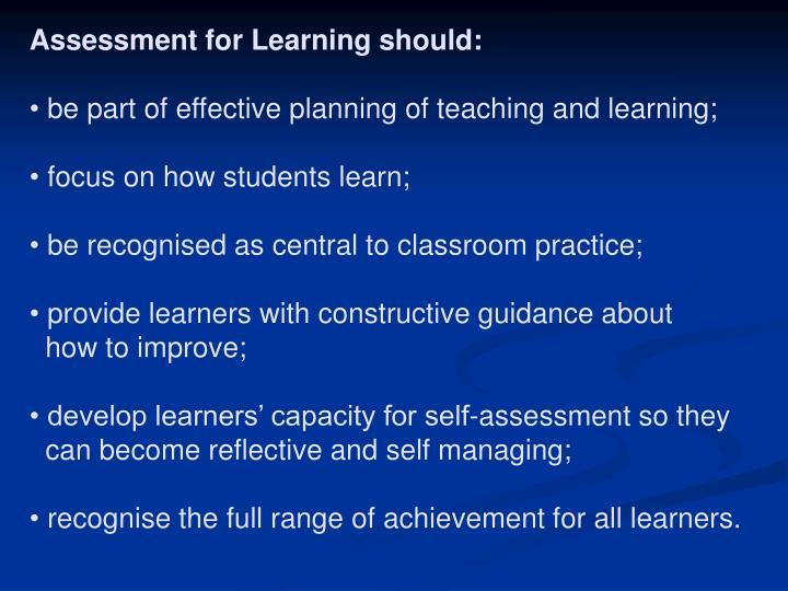 Assessment for Learning should: