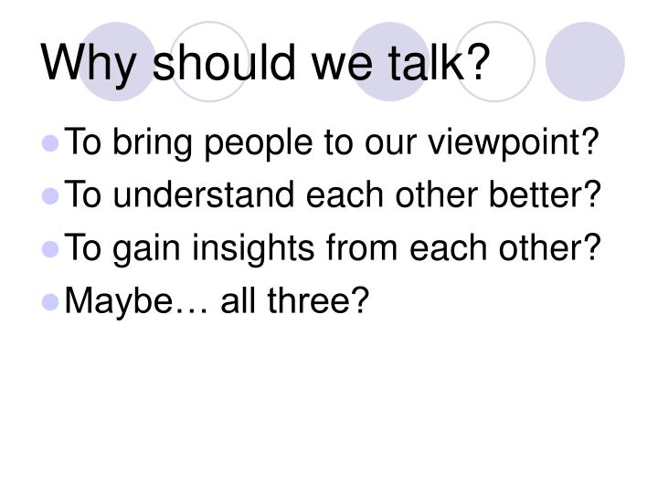 Why should we talk?
