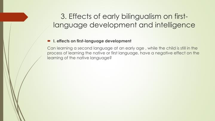 bilingualism and intelligence Those two groups were equated in measures of level of intelligences: divergent thinking is a thought process or method used to generate creative ideas by exploring many possible solutions there were more positive views about bilingualism and its effect on cognition why.