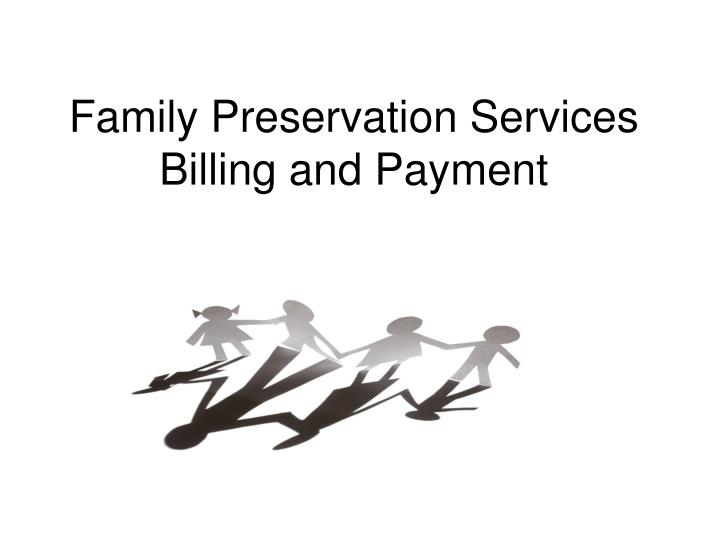 family preservation services billing and payment n.