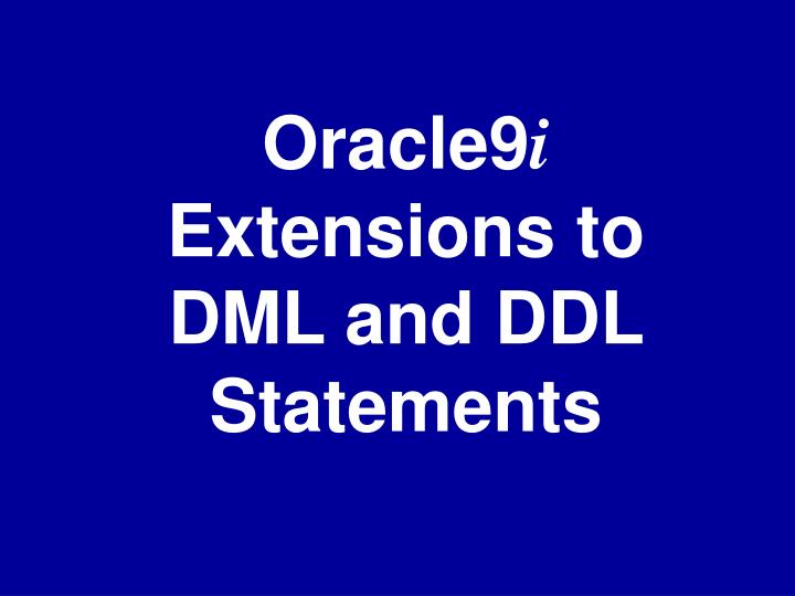 Oracle9 i extensions to dml and ddl statements