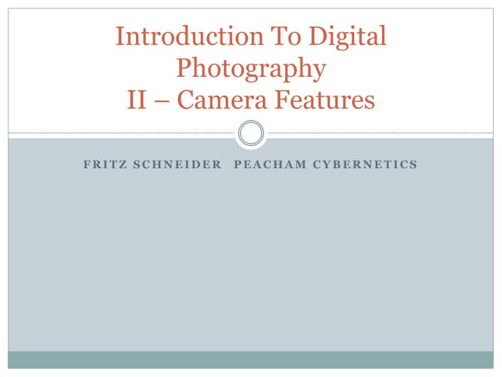 introduction to digital photography ii camera features n.