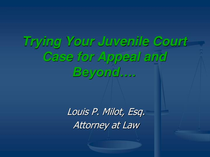 trying your juvenile court case for appeal and beyond n.