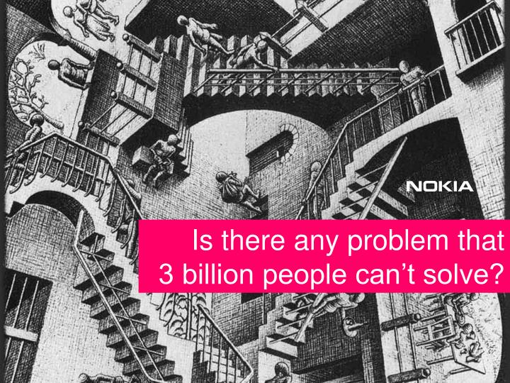 Is there any problem that         3 billion people can't solve?