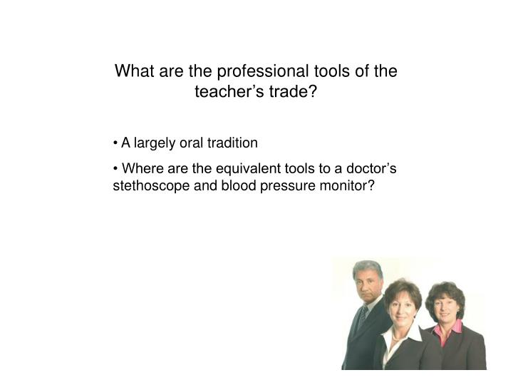 What are the professional tools of the teacher's trade?