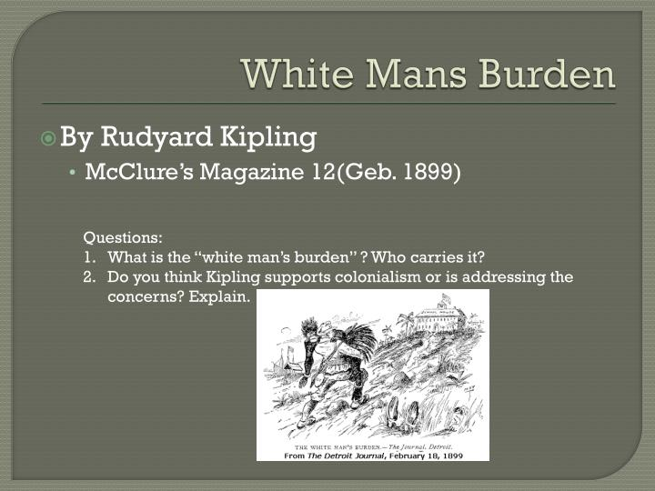 white mans burden world history The white man's burden: why the west's efforts to aid the rest have done so much ill and so little good from one of the world's best-known development.