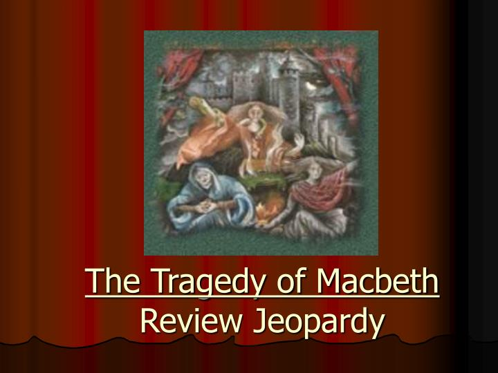 the tragedy of macbeth review jeopardy n.