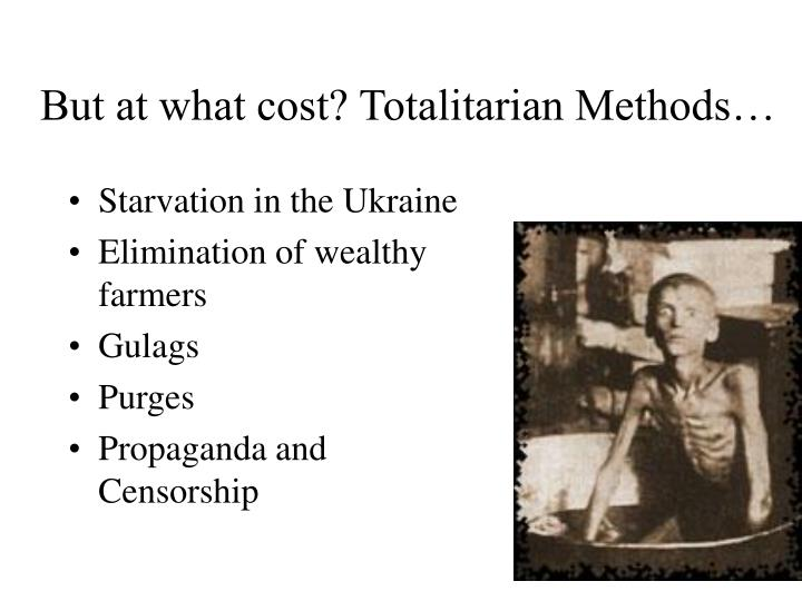 But at what cost? Totalitarian Methods…