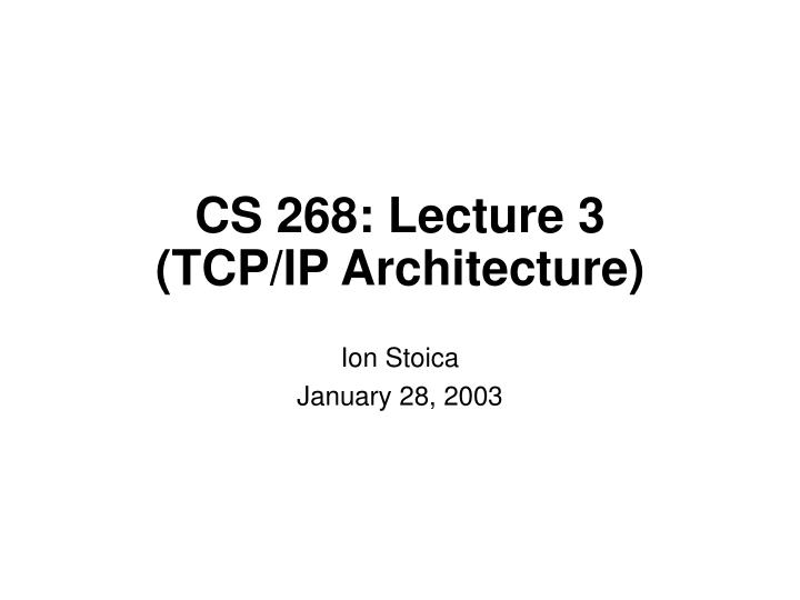 Cs 268 lecture 3 tcp ip architecture