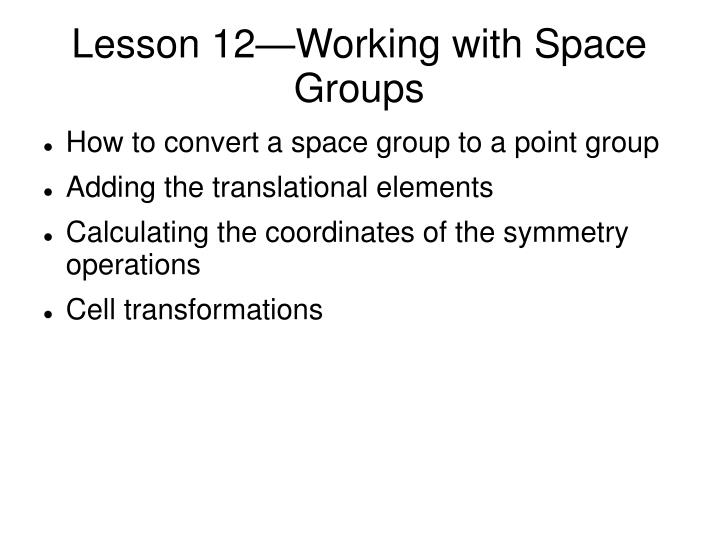 lesson 12 working with space groups