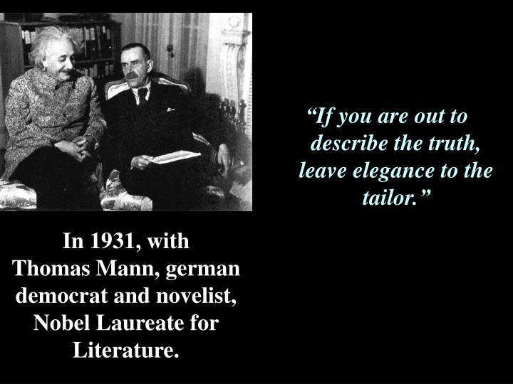 In 1931, with        Thomas Mann, german democrat and novelist,  Nobel Laureate for Literature.