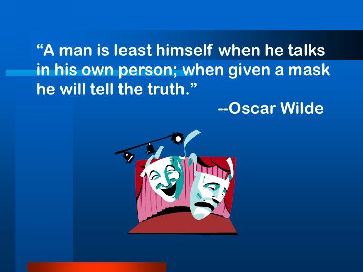 """""""A man is least himself when he talks"""
