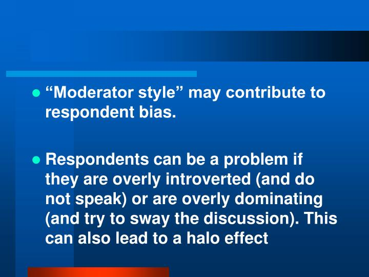 """""""Moderator style"""" may contribute to respondent bias."""